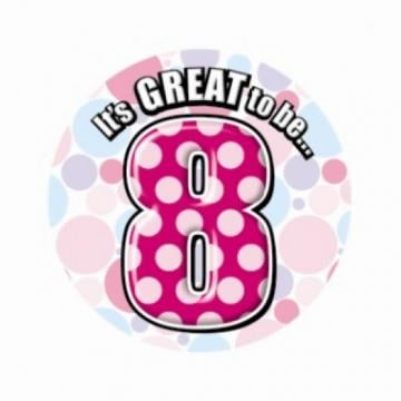 Pink It's Great To Be 8 Birthday Badge